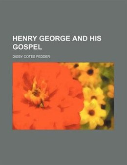 Book Henry George And His Gospel by Digby Cotes Pedder