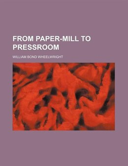Book From paper-mill to pressroom by William Bond Wheelwright