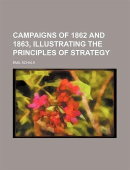 Book Campaigns of 1862 and 1863, Illustrating the Principles of Strategy by Emil Schalk