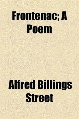 Book Frontenac; A Poem by Alfred Billings Street