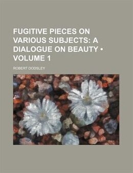 Book Fugitive Pieces On Various Subjects (volume 1);  A Dialogue On Beauty by Robert Dodsley
