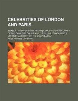 Book Celebrities Of London And Paris; Being A Third Series Of Reminiscences And Anecdotes Of The Camp… by Rees Howell Gronow