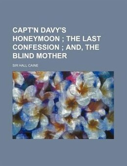 Book Capt'n Davy's Honeymoon ; The Last Confession ; And, The Blind Mother by Hall Caine