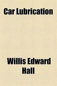Book Car lubrication by Willis Edward Hall