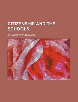 Book Citizenship and the Schools by Jeremiah Whipple Jenks