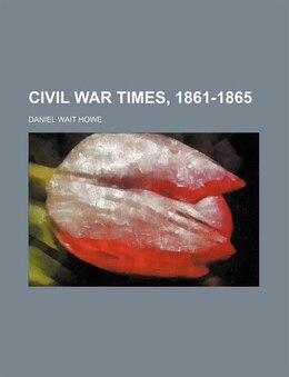 Book Civil War times, 1861-1865 by Daniel Wait Howe
