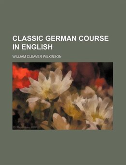 Book Classic German Course in English by William Cleaver Wilkinson