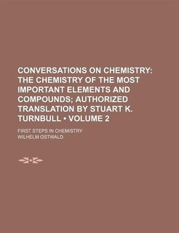 Book Conversations on Chemistry (Volume 2); The Chemistry of the Most Important Elements and Compounds… by Wilhelm Ostwald