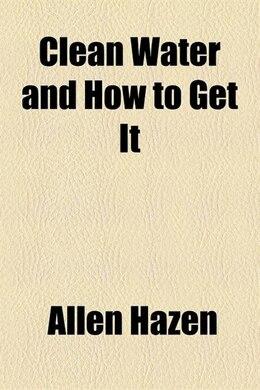 Book Clean Water and how to Get it by Allen Hazen