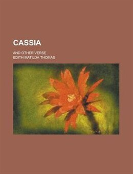 Book Cassia; And Other Verse by Edith Matilda Thomas