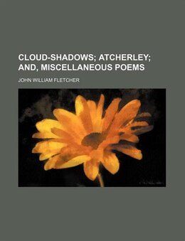 Book Cloud-shadows; Atcherley And, Miscellaneous Poems by John William Fletcher