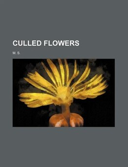 Book Culled Flowers by M. S.