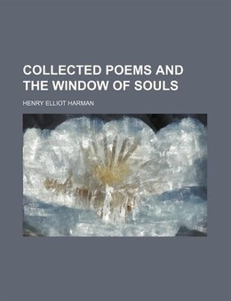 Book Collected Poems and The Window of Souls by Henry Elliot Harman