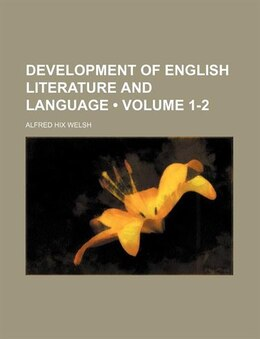 Book Development Of English Literature And Language (volume 1-2) by Alfred Hix Welsh