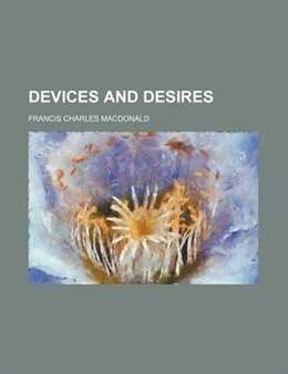 Book Devices and desires by Francis Charles Macdonald