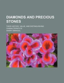 Book Diamonds And Precious Stones; Their History, Value, And Distinguishing Characteristics by Harry Emanuel