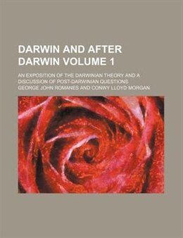 Book Darwin And After Darwin Volume 1; An Exposition Of The Darwinian Theory And A Discussion Of Post… by George John Romanes