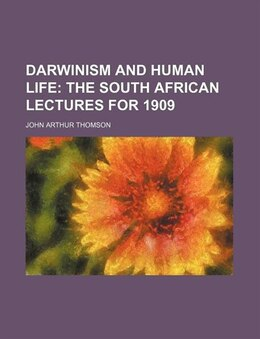 Book Darwinism And Human Life; The South African Lectures For 1909 by John Arthur Thomson