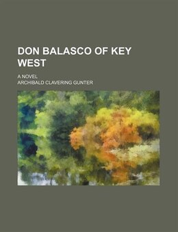 Book Don Balasco Of Key West; A Novel by Archibald Clavering Gunter