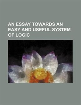 Book An Essay Towards An Easy And Useful System Of Logic by Robert Blakey