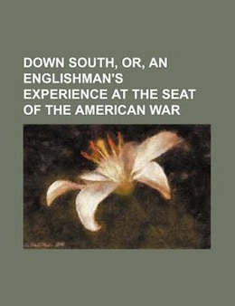 Book Down South, Or, An Englishman's Experience at the Seat of the American War by Samuel Phillips