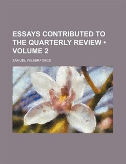 Book Essays Contributed To The Quarterly Review (volume 2) by Samuel Wilberforce