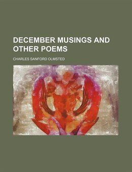 Book December musings and other poems by Charles Sanford Olmsted
