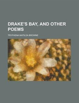 Book Drake's Bay, And Other Poems by Tryphena Matilda Browne