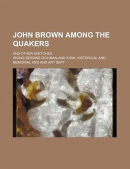 Book John Brown Among The Quakers; And Other Sketches by Irving Berdine Richman