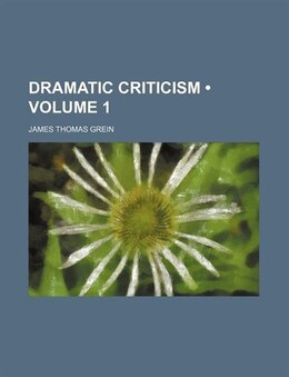 Book Dramatic Criticism (volume 1) by James Thomas Grein