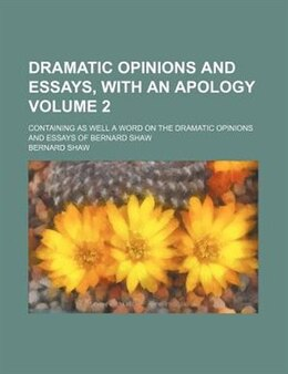 Book Dramatic Opinions And Essays, With An Apology Volume 2; Containing As Well A Word On The Dramatic… by Bernard Shaw
