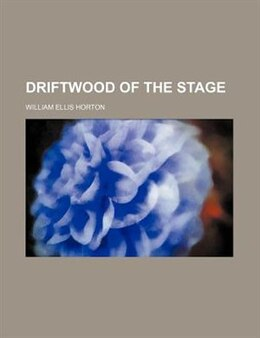 Book Driftwood of the Stage by William Ellis Horton