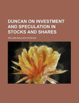 Book Duncan On Investment And Speculation In Stocks And Shares by William Wallace Duncan