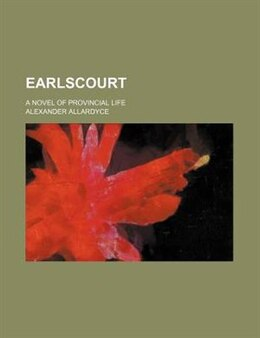 Book Earlscourt; A Novel Of Provincial Life by Alexander Allardyce
