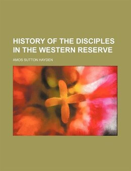 Book History Of The Disciples In The Western Reserve by Amos Sutton Hayden
