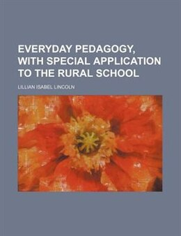 Book Everyday Pedagogy, with Special Application to the Rural School by Lillian Isabel Lincoln