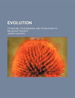 Book Evolution; Its Nature, Its Evidences, And Its Relation To Religious Thought by Joseph Leconte