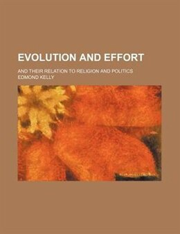 Book Evolution And Effort; And Their Relation To Religion And Politics by Edmond Kelly