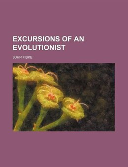 Book Excursions of an Evolutionist by John Fiske