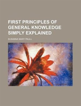 Book First principles of general knowledge simply explained by Susanna Mary Paull
