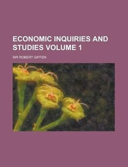 Book Economic Inquiries And Studies Volume 1 by Sir Robert Giffen