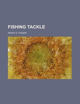 Book Fishing tackle by Perry D. Frazer
