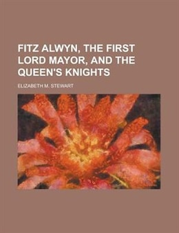Book Fitz Alwyn, the first lord mayor, and the queen's knights by Elizabeth M. Stewart