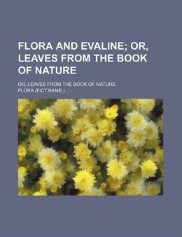 Book Flora And Evaline; Or, Leaves From The Book Of Nature. Or, Leaves From The Book Of Nature by Flora