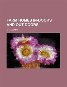 Book Farm Homes In-doors and Out-doors by E. H. Leland