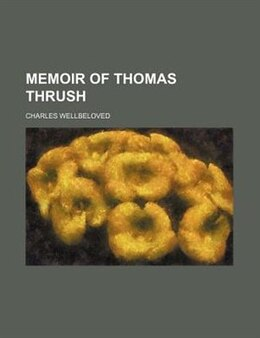 Book Memoir Of Thomas Thrush by Charles Wellbeloved