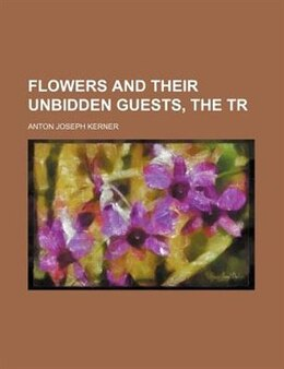Book Flowers and their unbidden guests, the tr by Anton Joseph Kerner