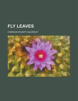 Book Fly Leaves by Charles Stuart Calverley