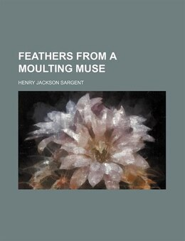 Book Feathers from a Moulting Muse by Henry Jackson Sargent