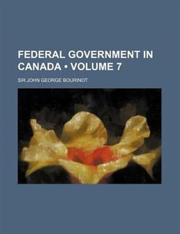 Book Federal Government in Canada by John George Bourinot